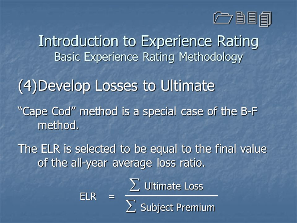 """Introduction to Experience Rating Basic Experience Rating Methodology (4)Develop Losses to Ultimate """"Cape Cod"""" method is a special case of the B-F met"""