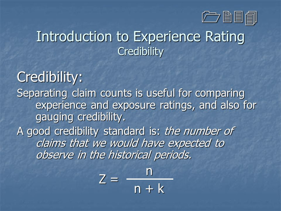 Introduction to Experience Rating Credibility Credibility: Separating claim counts is useful for comparing experience and exposure ratings, and also f