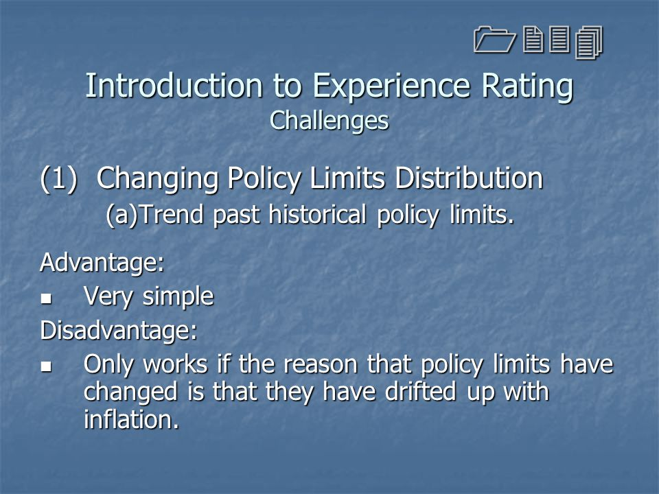 Introduction to Experience Rating Challenges (1) Changing Policy Limits Distribution (a)Trend past historical policy limits. Advantage: Very simple Ve
