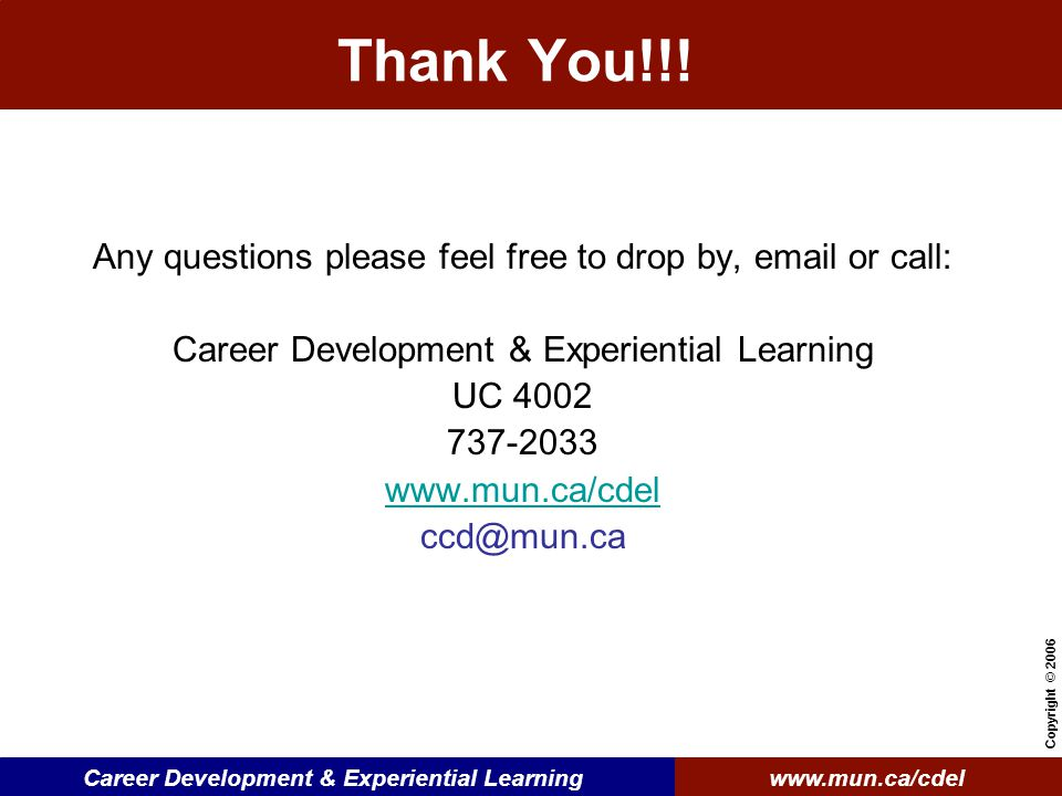 www.mun.ca/cdelCareer Development & Experiential Learning Copyright © 2006 Thank You!!.
