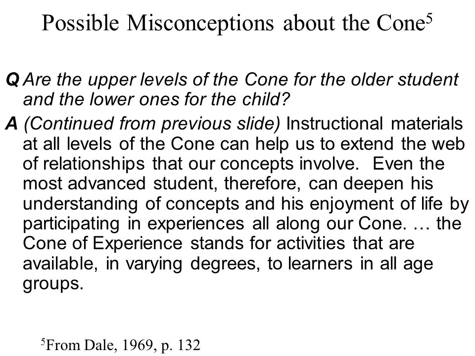 Possible Misconceptions about the Cone 5 5 From Dale, 1969, p. 132 QAre the upper levels of the Cone for the older student and the lower ones for the