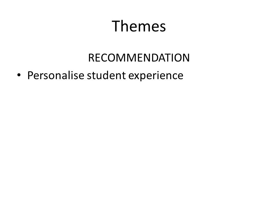 Themes RECOMMENDATION Personalise student experience
