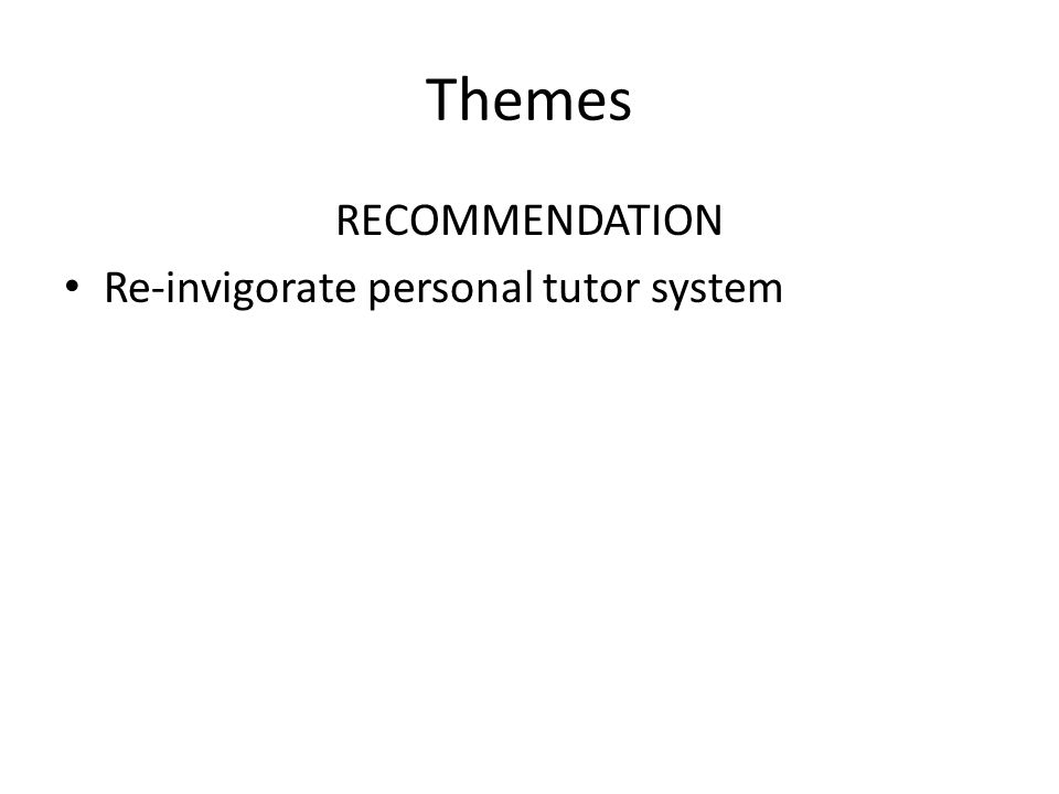 Themes RECOMMENDATION Re-invigorate personal tutor system