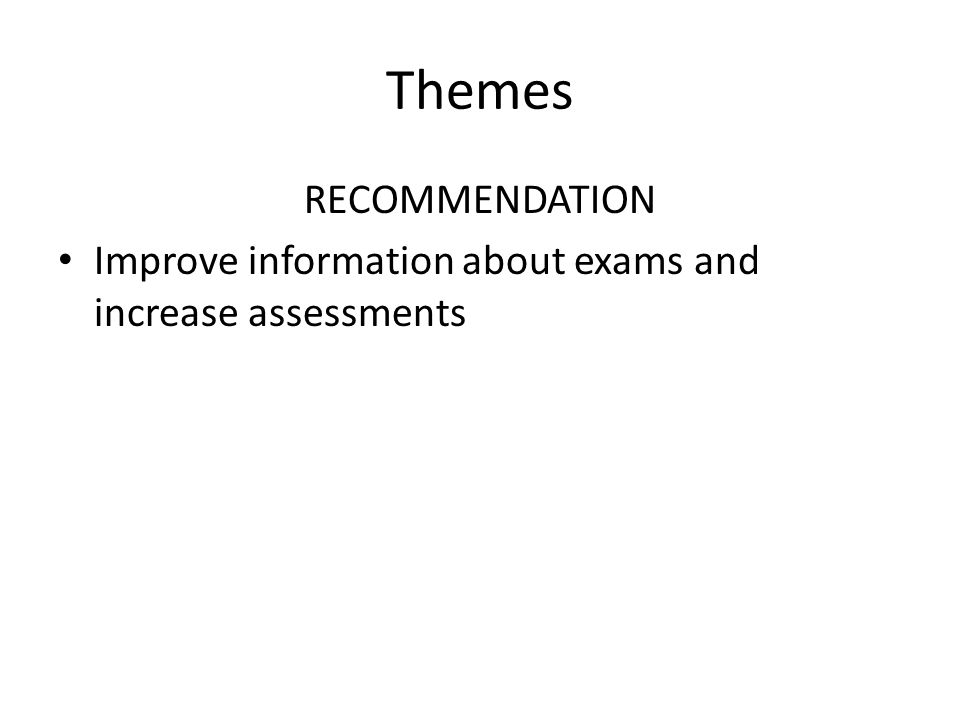 Themes RECOMMENDATION Improve information about exams and increase assessments