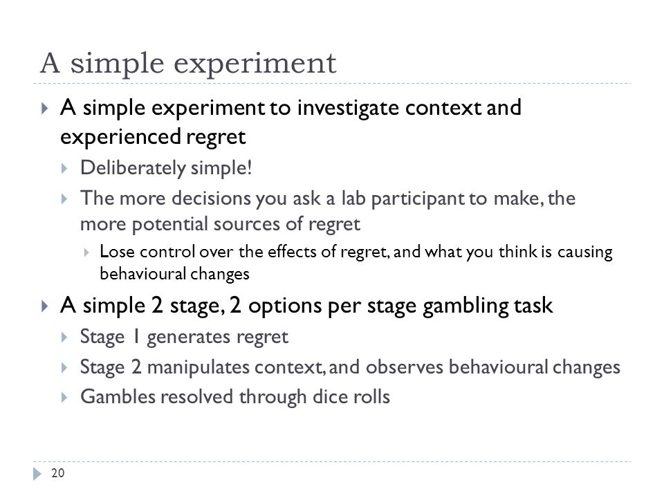 A simple experiment 20  A simple experiment to investigate context and experienced regret  Deliberately simple.