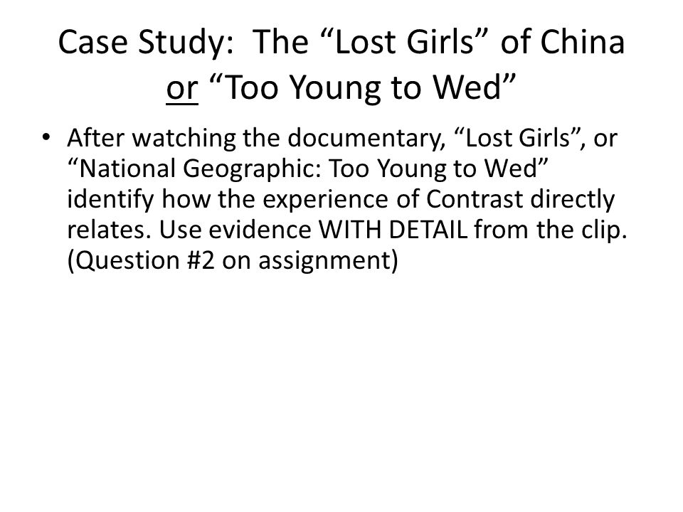 "Case Study: The ""Lost Girls"" of China or ""Too Young to Wed"" After watching the documentary, ""Lost Girls"", or ""National Geographic: Too Young to Wed"" i"