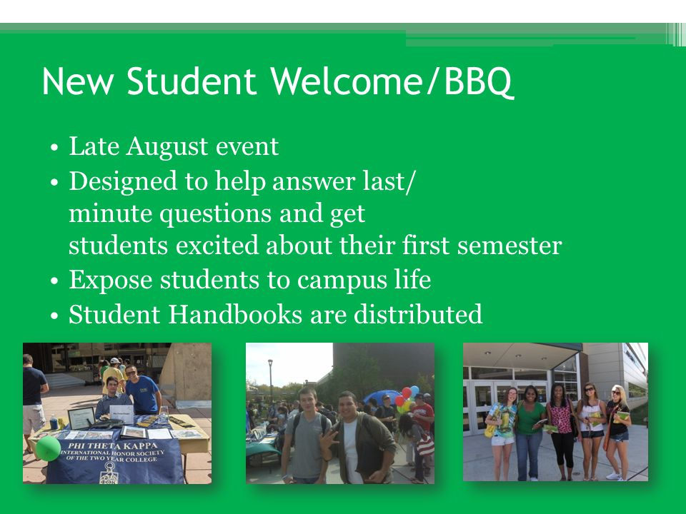 New Student Welcome/BBQ Late August event Designed to help answer last/ minute questions and get students excited about their first semester Expose st