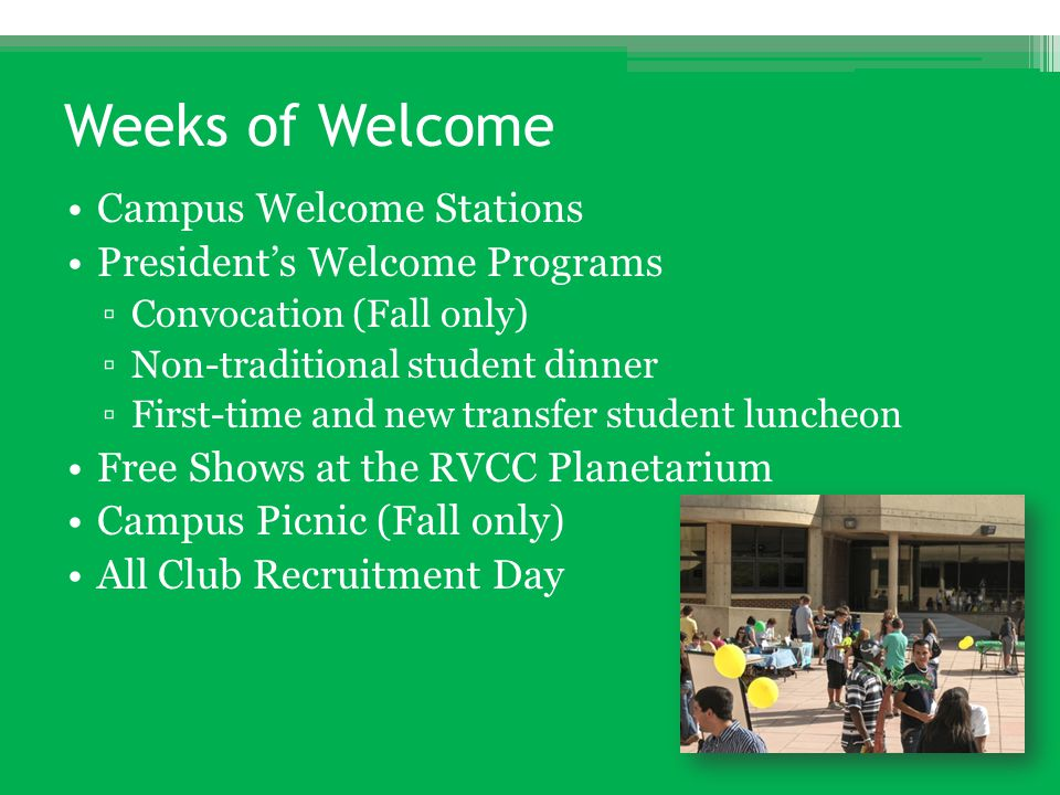 Weeks of Welcome Campus Welcome Stations President's Welcome Programs ▫Convocation (Fall only) ▫Non-traditional student dinner ▫First-time and new tra