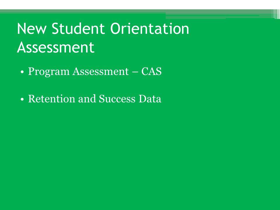 New Student Orientation Assessment Program Assessment – CAS Retention and Success Data