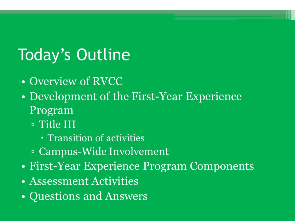 Today's Outline Overview of RVCC Development of the First-Year Experience Program ▫Title III  Transition of activities ▫Campus-Wide Involvement First