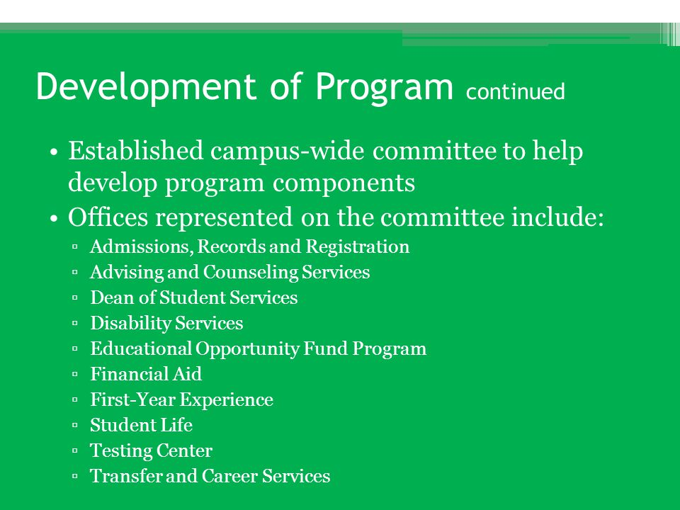 Development of Program continued Established campus-wide committee to help develop program components Offices represented on the committee include: ▫A