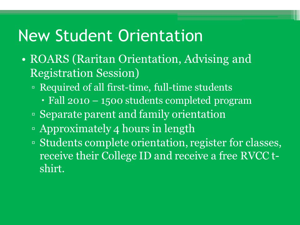New Student Orientation ROARS (Raritan Orientation, Advising and Registration Session) ▫Required of all first-time, full-time students  Fall 2010 – 1