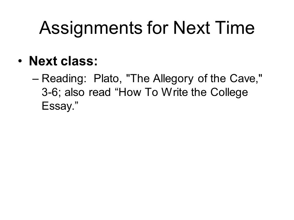 Assignments for Next Time Next class: –Reading: Plato,