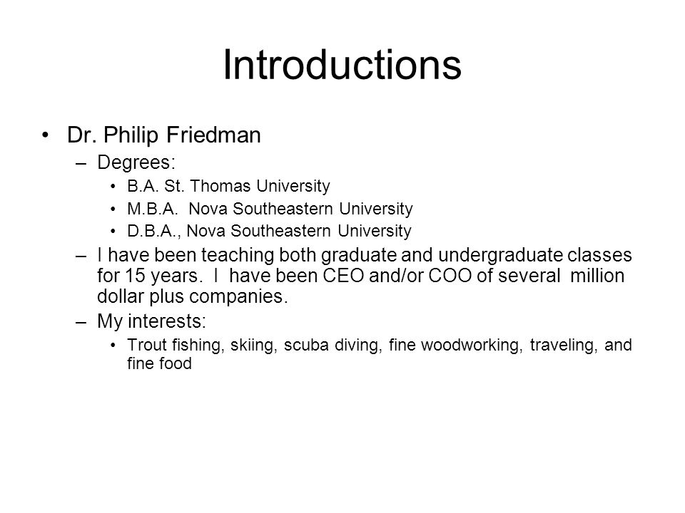 Introductions Dr.Philip Friedman –Degrees: B.A. St.