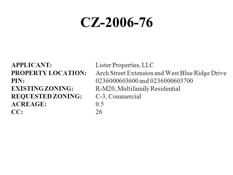 CZ-2006-76 APPLICANT:Lister Properties, LLC PROPERTY LOCATION:Arch Street Extension and West Blue Ridge Drive PIN:0236000603600 and 0236000603700 EXIS