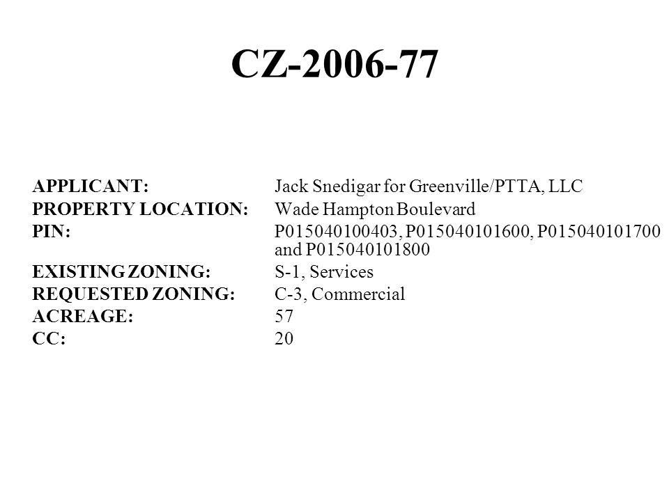 CZ-2006-77 APPLICANT:Jack Snedigar for Greenville/PTTA, LLC PROPERTY LOCATION:Wade Hampton Boulevard PIN:P015040100403, P015040101600, P015040101700 a