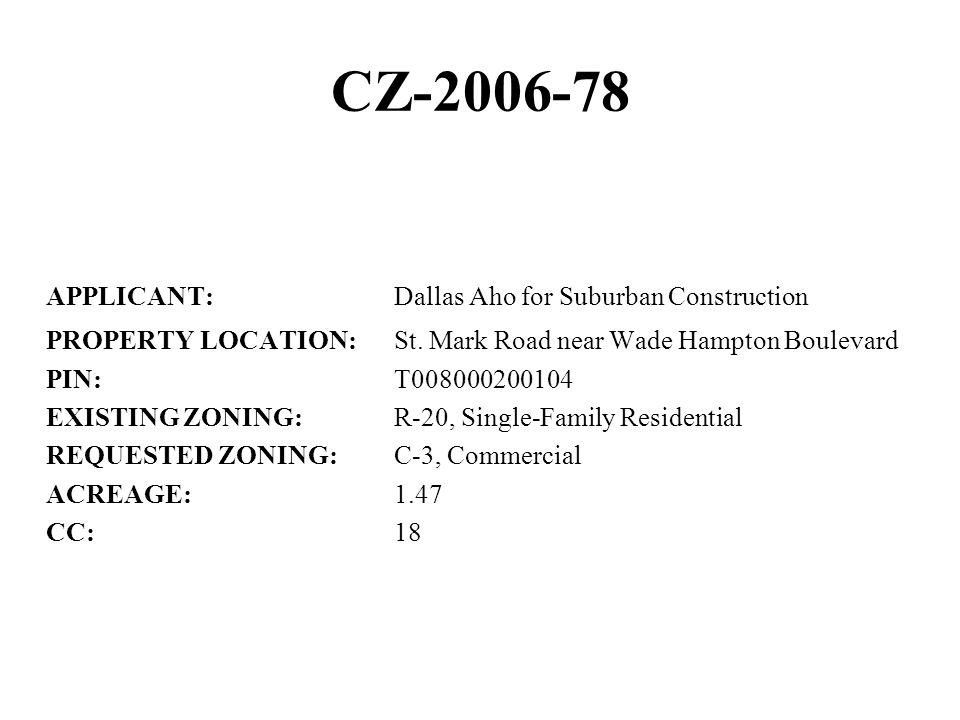 CZ-2006-78 APPLICANT:Dallas Aho for Suburban Construction PROPERTY LOCATION:St. Mark Road near Wade Hampton Boulevard PIN:T008000200104 EXISTING ZONIN