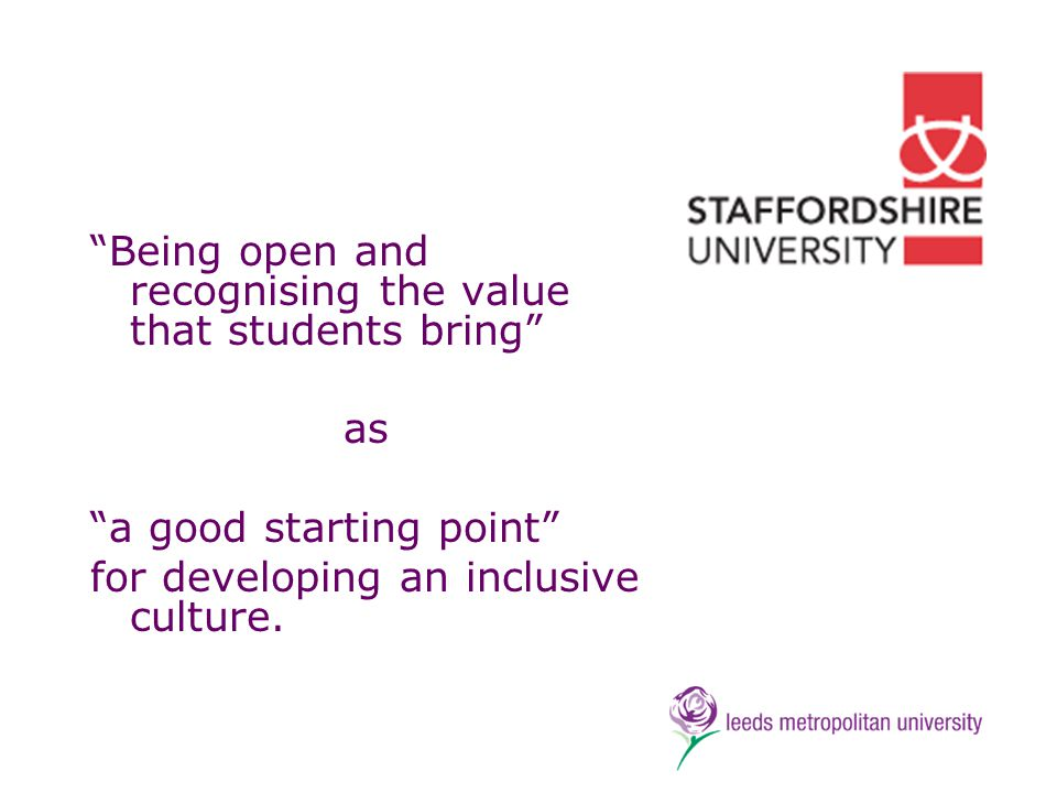 Being open and recognising the value that students bring as a good starting point for developing an inclusive culture.