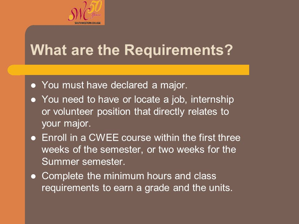 What are the Requirements? You must have declared a major. You need to have or locate a job, internship or volunteer position that directly relates to