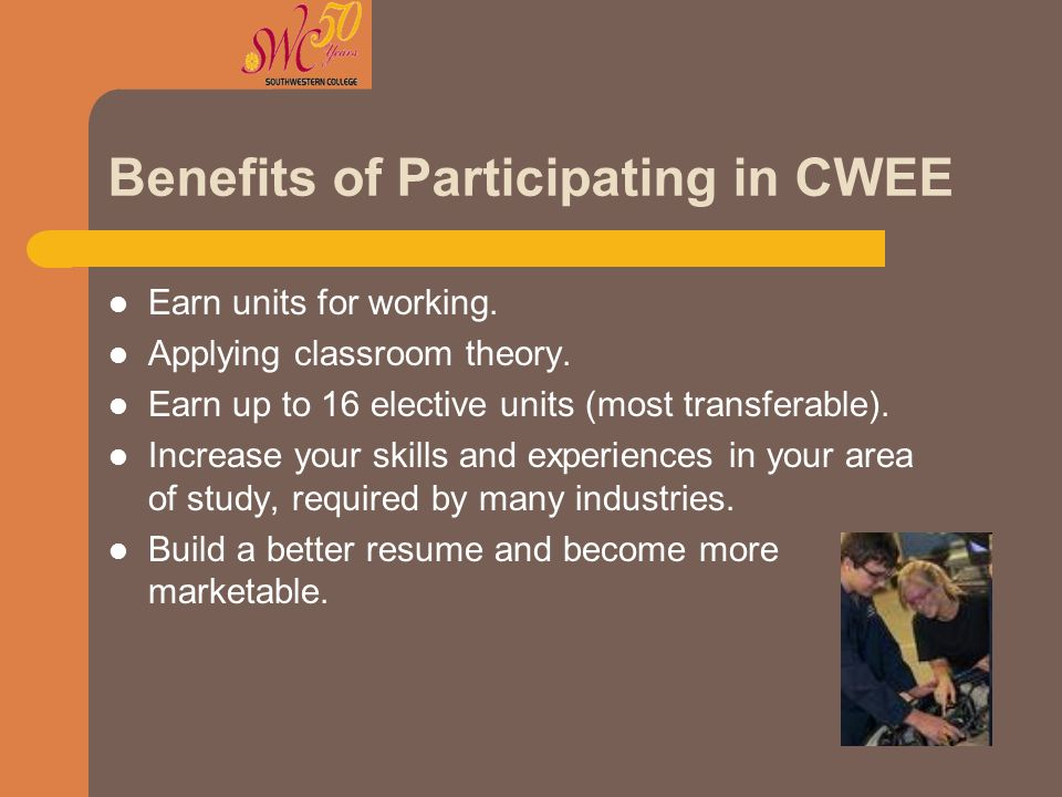 Benefits of Participating in CWEE Increase your chances of getting a job or promotion.