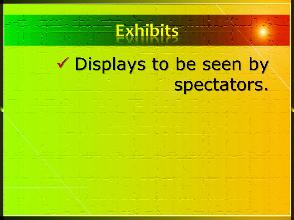 Displays to be seen by spectators.