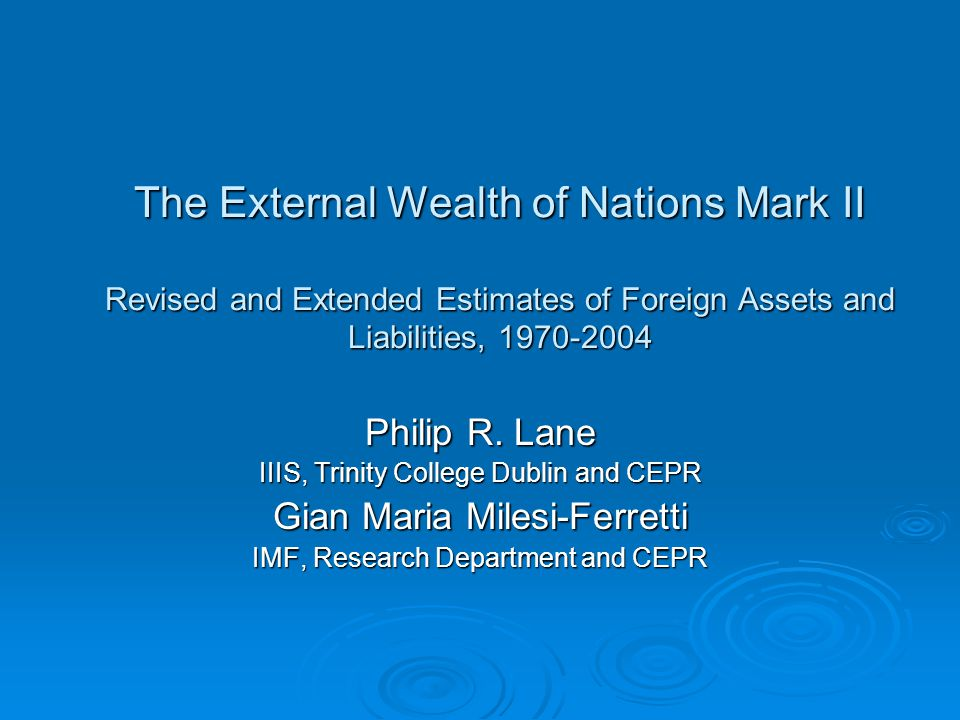 The External Wealth of Nations Mark II Revised and Extended Estimates of Foreign Assets and Liabilities, 1970-2004 Philip R.