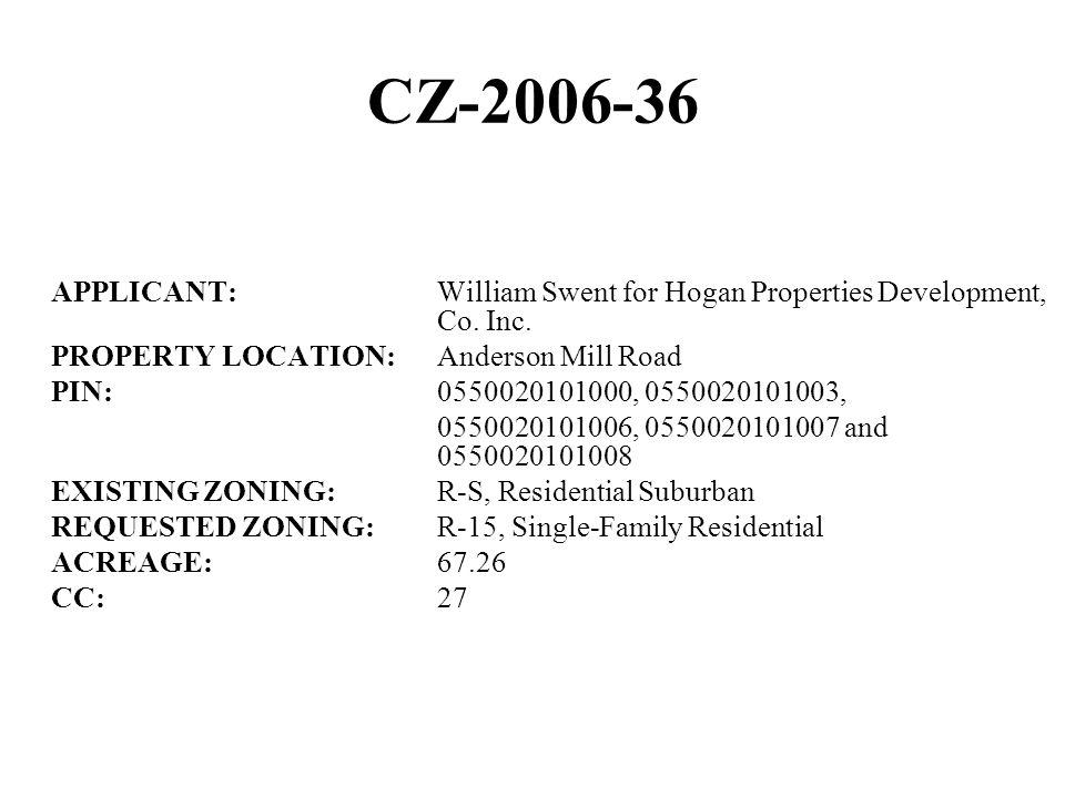 CZ-2006-36 APPLICANT:William Swent for Hogan Properties Development, Co.