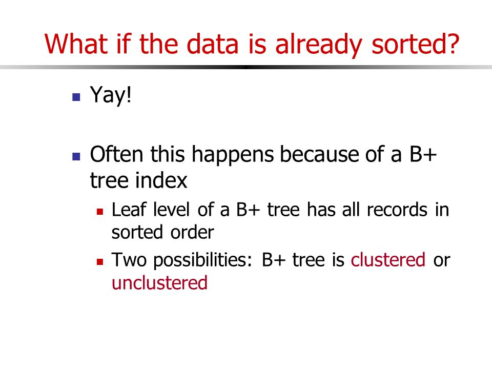 What if the data is already sorted. Yay.