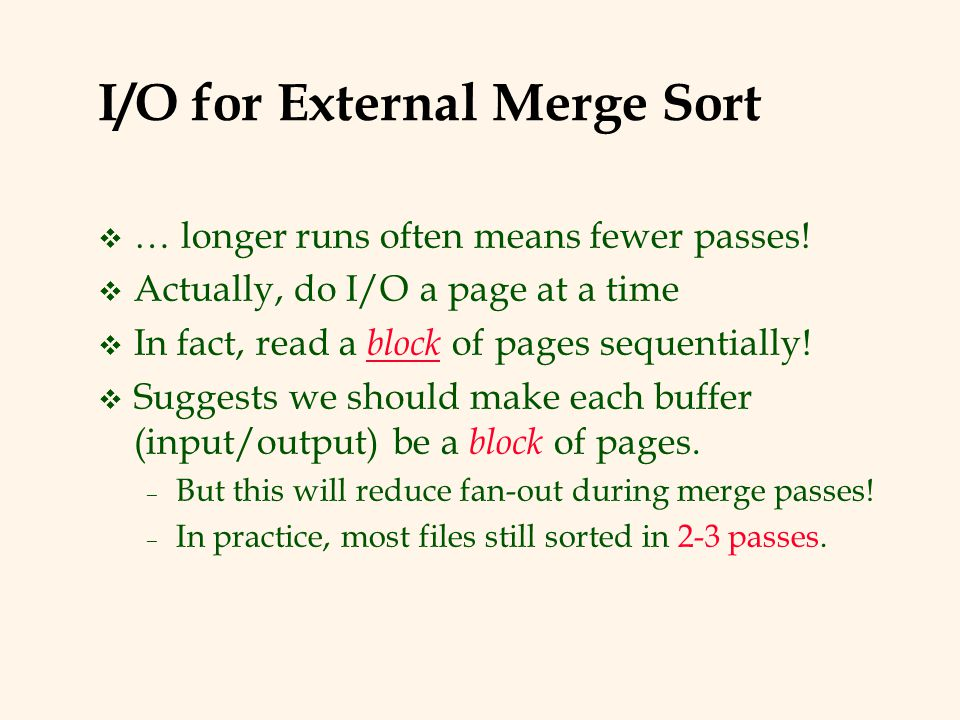 I/O for External Merge Sort v … longer runs often means fewer passes.