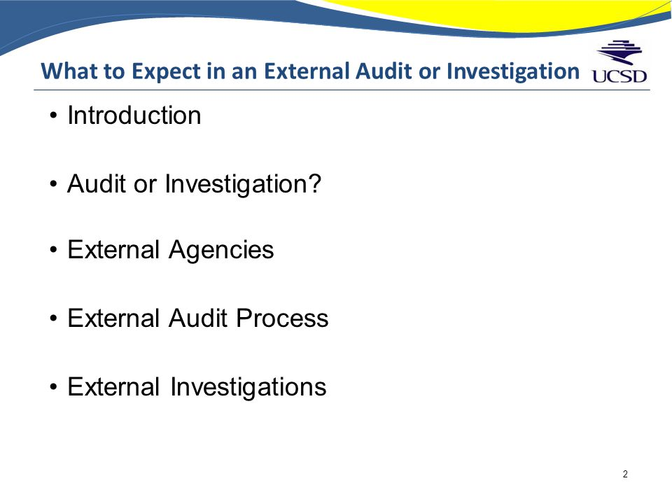 What to Expect in an External Audit or Investigation Introduction Audit or Investigation.