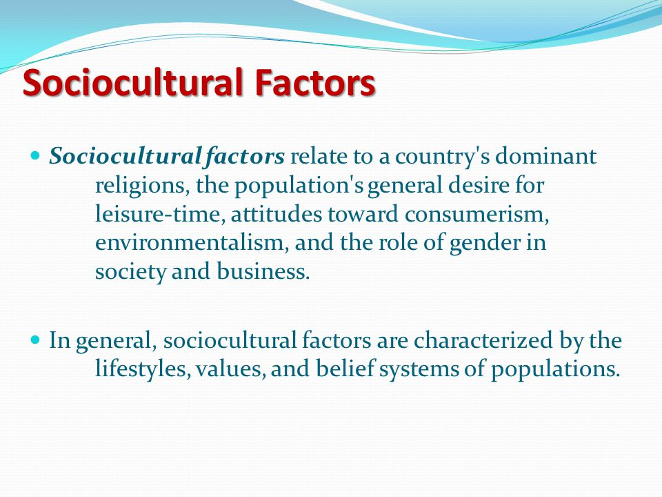 SocioculturalDemographicEconomicTechnologicalPolitical/Legal General Environment Although the general environmental factors are divided into specific