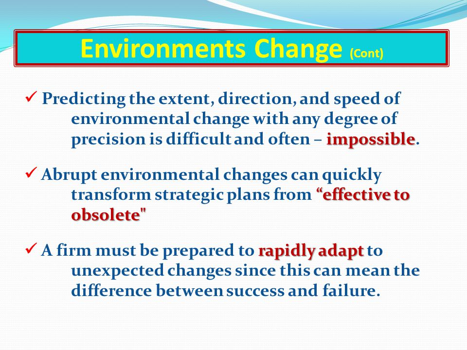 Environments Change external general & competitive Changes in the external environment (general & competitive) may require a company to adjust its str