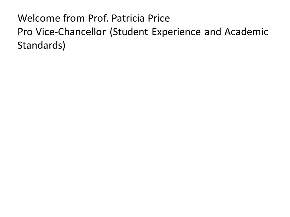 Welcome from Prof. Patricia Price Pro Vice-Chancellor (Student Experience and Academic Standards)
