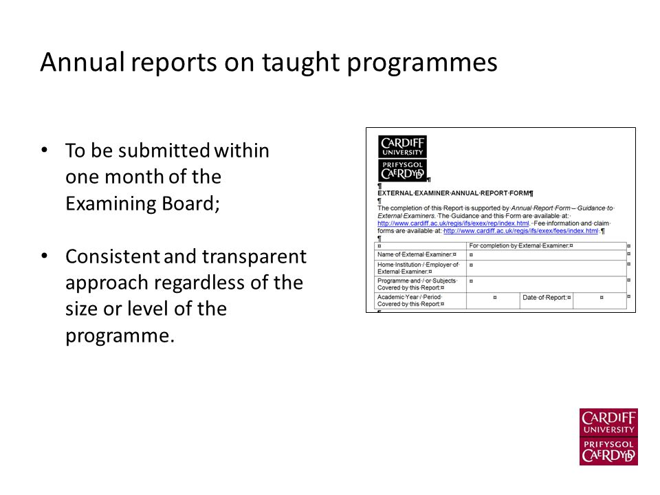 Annual reports on taught programmes To be submitted within one month of the Examining Board; Consistent and transparent approach regardless of the size or level of the programme.