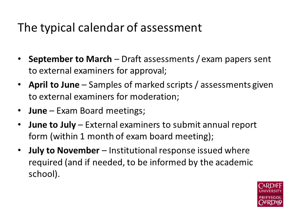 The typical calendar of assessment September to March – Draft assessments / exam papers sent to external examiners for approval; April to June – Sampl