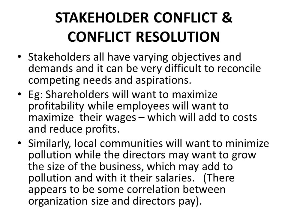 STAKEHOLDER CONFLICT & CONFLICT RESOLUTION Stakeholders all have varying objectives and demands and it can be very difficult to reconcile competing needs and aspirations.