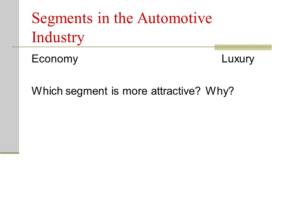 Segments in the Automotive Industry Economy Luxury Which segment is more attractive? Why?