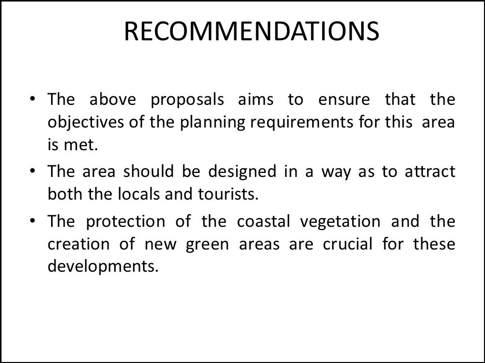 RECOMMENDATIONS The above proposals aims to ensure that the objectives of the planning requirements for this area is met.