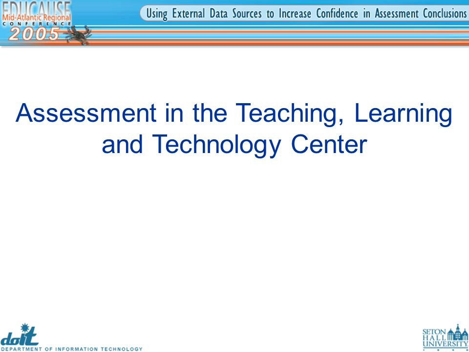 Assessment in the Teaching, Learning and Technology Center
