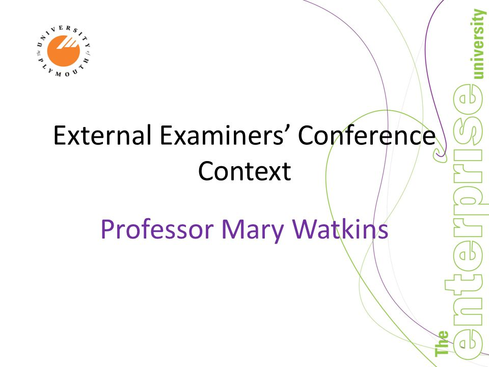 External Examiners' Conference Context Professor Mary Watkins