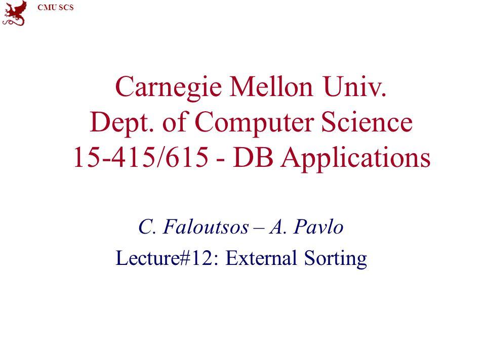 CMU SCS Reminder: Heapsort Faloutsos/Pavlo15-415/61532 11 14 17 16 15 18 22 get next key; put at top and 'sink' it