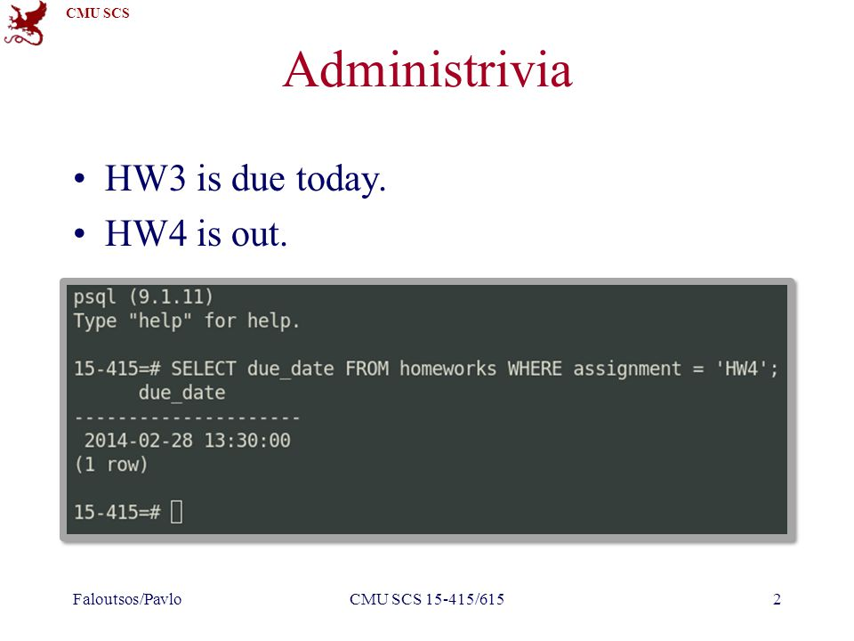 CMU SCS Administrivia HW3 is due today. HW4 is out. Faloutsos/PavloCMU SCS 15-415/6152