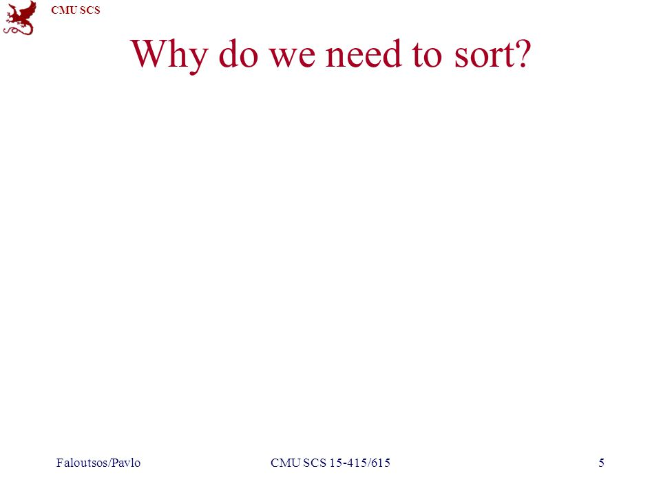 CMU SCS Why do we need to sort? Faloutsos/PavloCMU SCS 15-415/6155