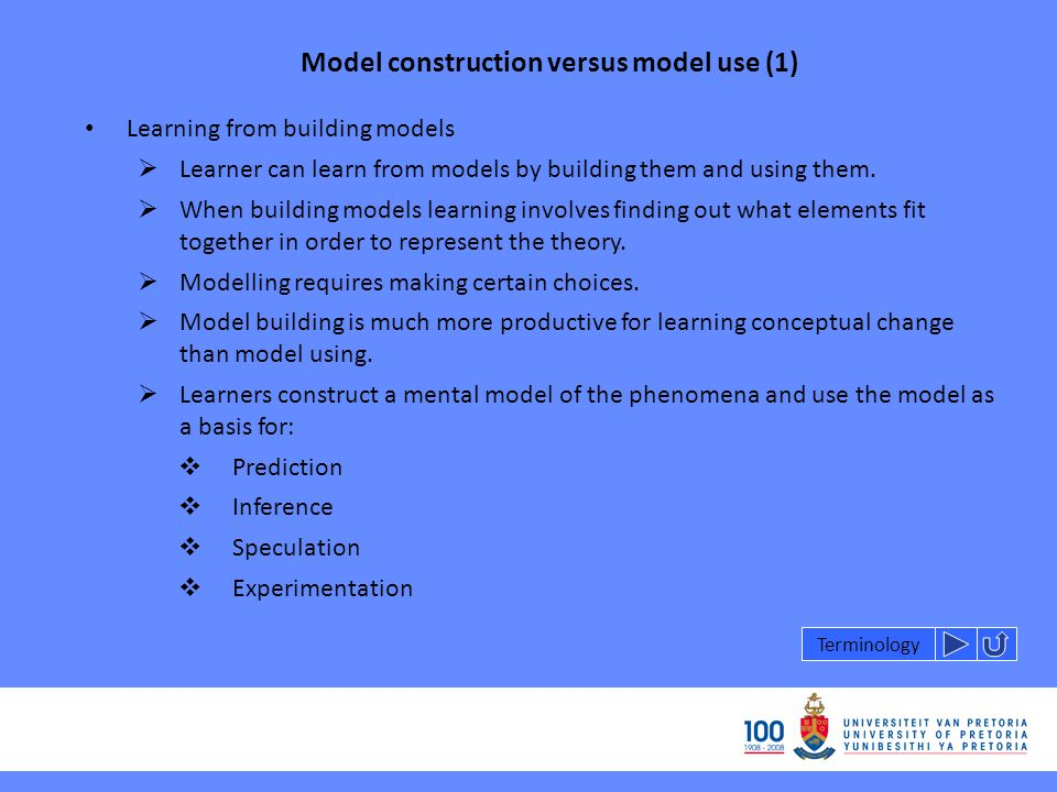 Model construction versus model use (1) Learning from building models  Learner can learn from models by building them and using them.