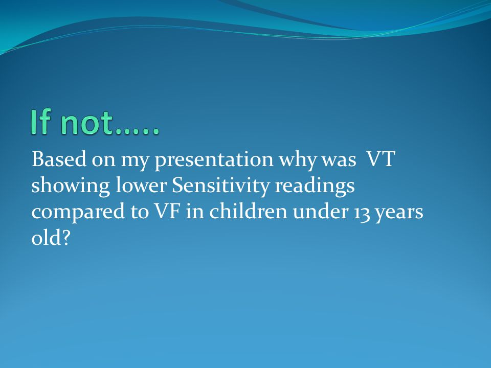 Based on my presentation why was VT showing lower Sensitivity readings compared to VF in children under 13 years old