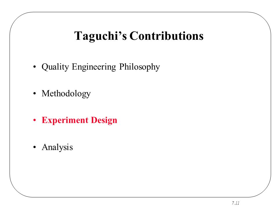 7.11 Taguchi's Contributions Quality Engineering Philosophy Methodology Experiment Design Analysis