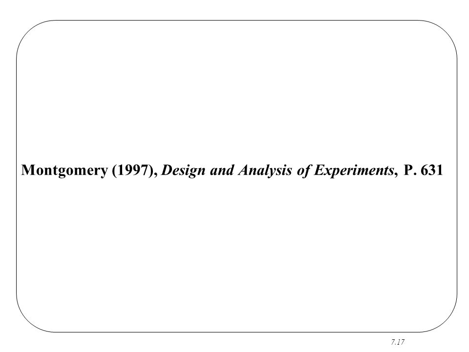 7.17 Montgomery (1997), Design and Analysis of Experiments, P. 631