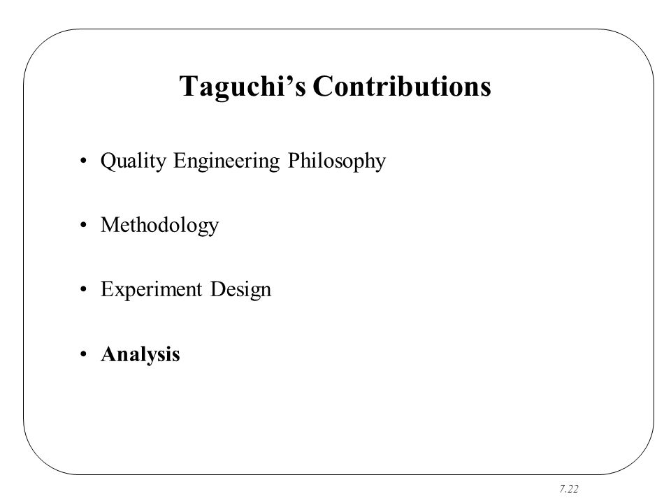 7.22 Taguchi's Contributions Quality Engineering Philosophy Methodology Experiment Design Analysis