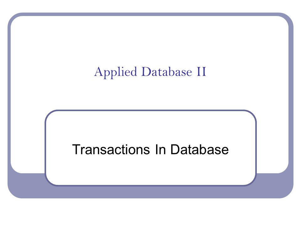 Applied Database II Transactions In Database