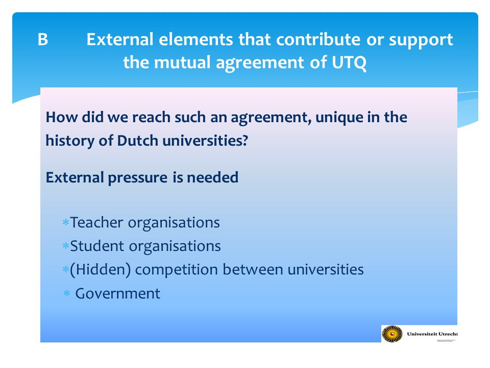 How did we reach such an agreement, unique in the history of Dutch universities? External pressure is needed  Teacher organisations  Student organis